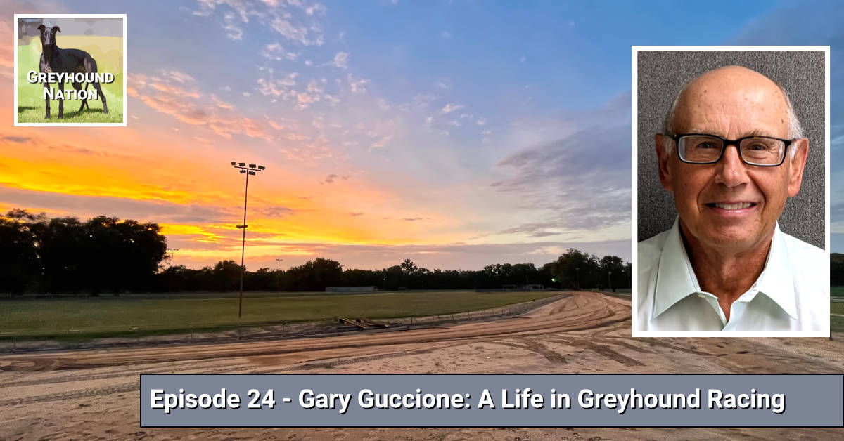 You are currently viewing Gary Guccione: A Life in Greyhound Racing